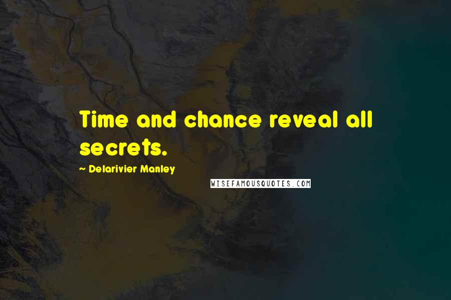 Delarivier Manley quotes: Time and chance reveal all secrets.