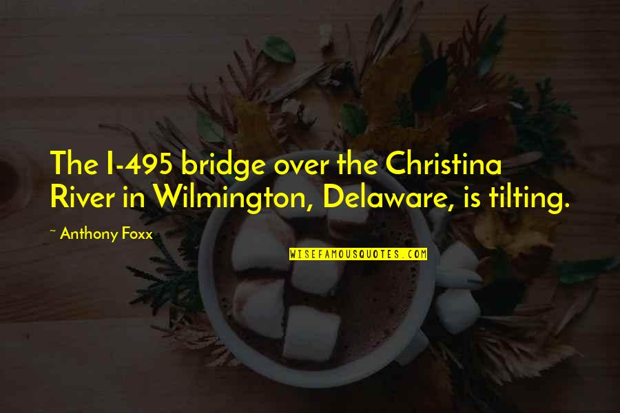 Delaware River Quotes By Anthony Foxx: The I-495 bridge over the Christina River in