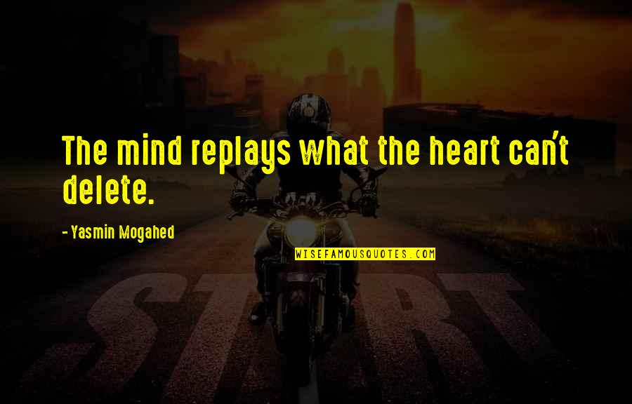 Delete All Memories Quotes By Yasmin Mogahed: The mind replays what the heart can't delete.