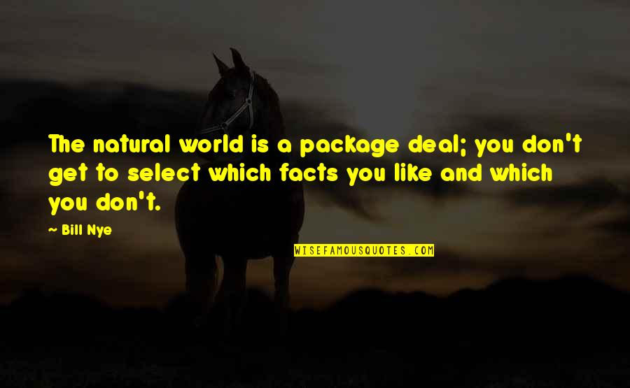 Delete Me From Your Life Quotes By Bill Nye: The natural world is a package deal; you