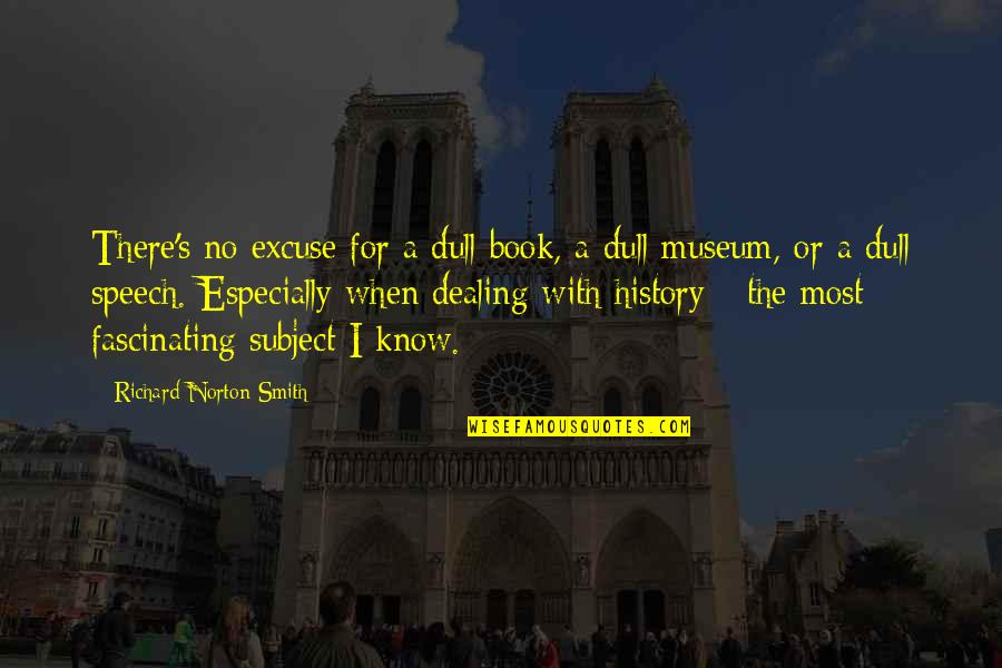 Delete Me From Your Life Quotes By Richard Norton Smith: There's no excuse for a dull book, a