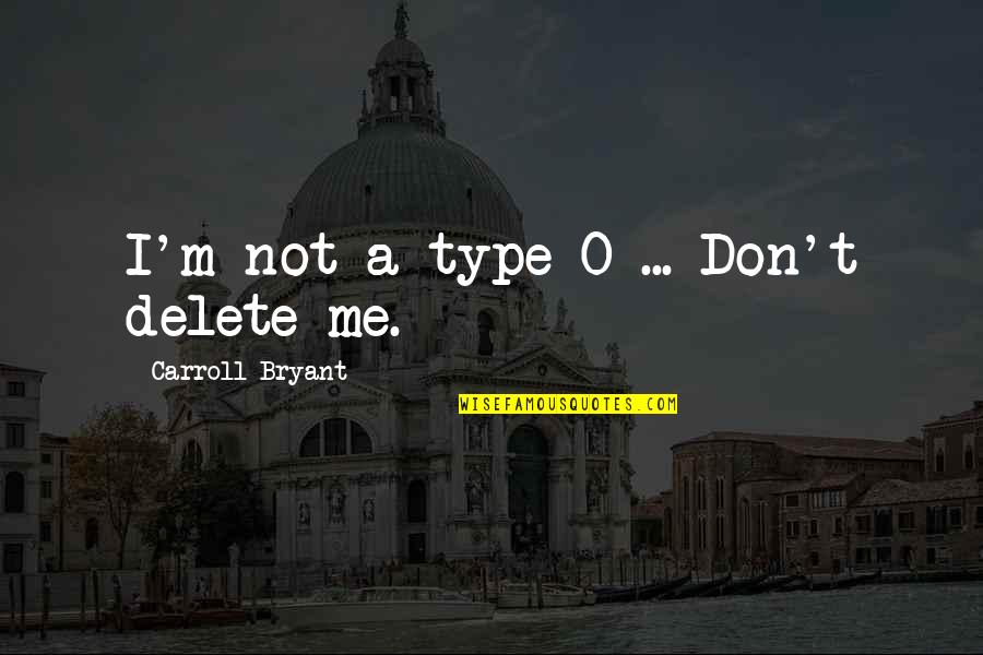 Delete Quotes By Carroll Bryant: I'm not a type-O ... Don't delete me.