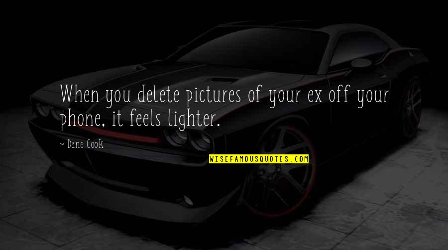 Delete Quotes By Dane Cook: When you delete pictures of your ex off