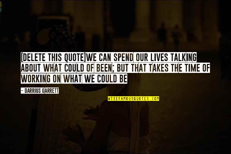 Delete Quotes By Darrius Garrett: [DELETE this quote]we can spend our lives talking