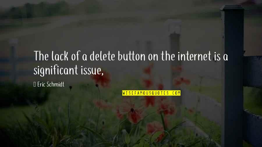 Delete Quotes By Eric Schmidt: The lack of a delete button on the