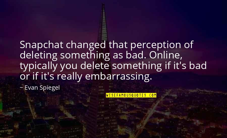 Delete Quotes By Evan Spiegel: Snapchat changed that perception of deleting something as
