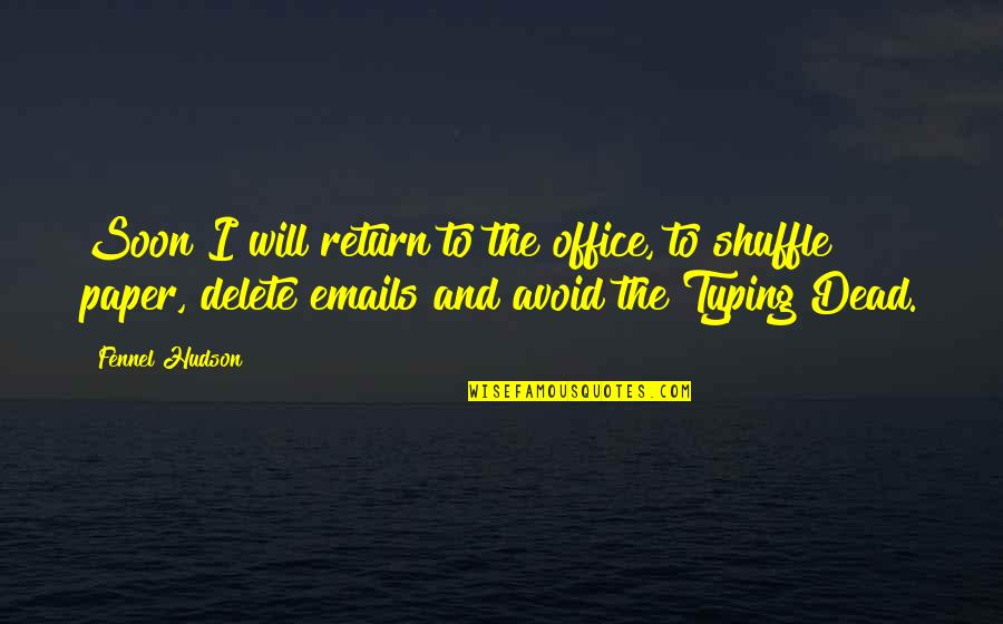 Delete Quotes By Fennel Hudson: Soon I will return to the office, to