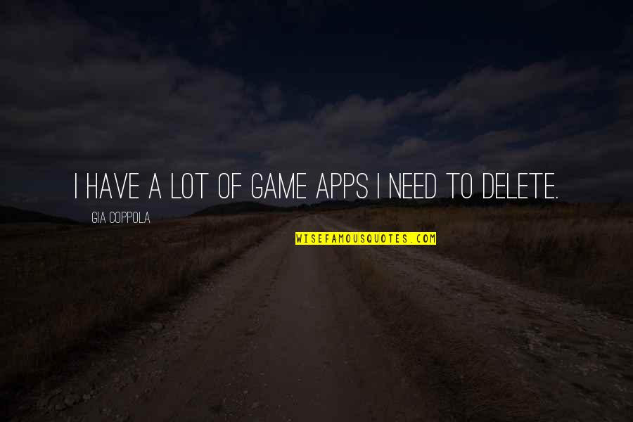 Delete Quotes By Gia Coppola: I have a lot of game apps I