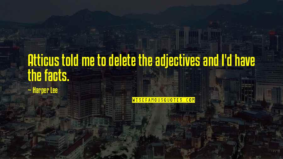 Delete Quotes By Harper Lee: Atticus told me to delete the adjectives and