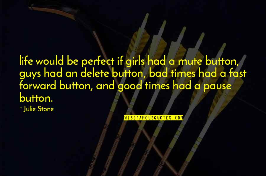 Delete Quotes By Julie Stone: life would be perfect if girls had a