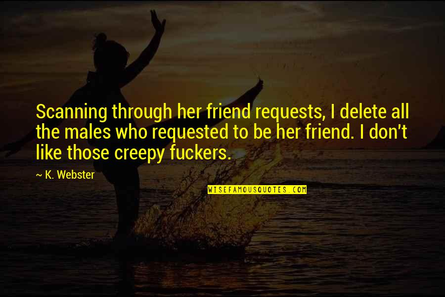 Delete Quotes By K. Webster: Scanning through her friend requests, I delete all