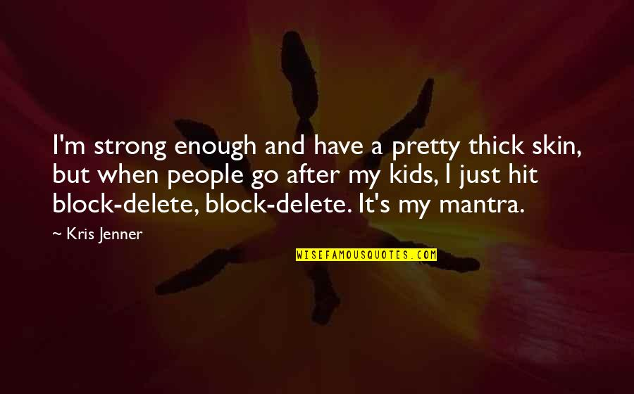 Delete Quotes By Kris Jenner: I'm strong enough and have a pretty thick