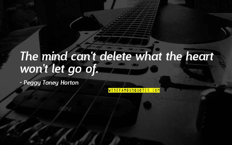 Delete Quotes By Peggy Toney Horton: The mind can't delete what the heart won't