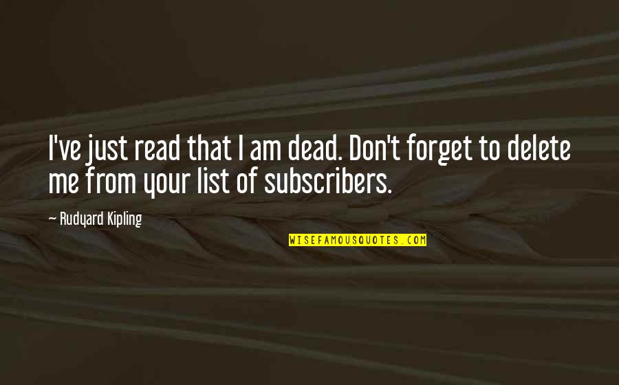 Delete Quotes By Rudyard Kipling: I've just read that I am dead. Don't