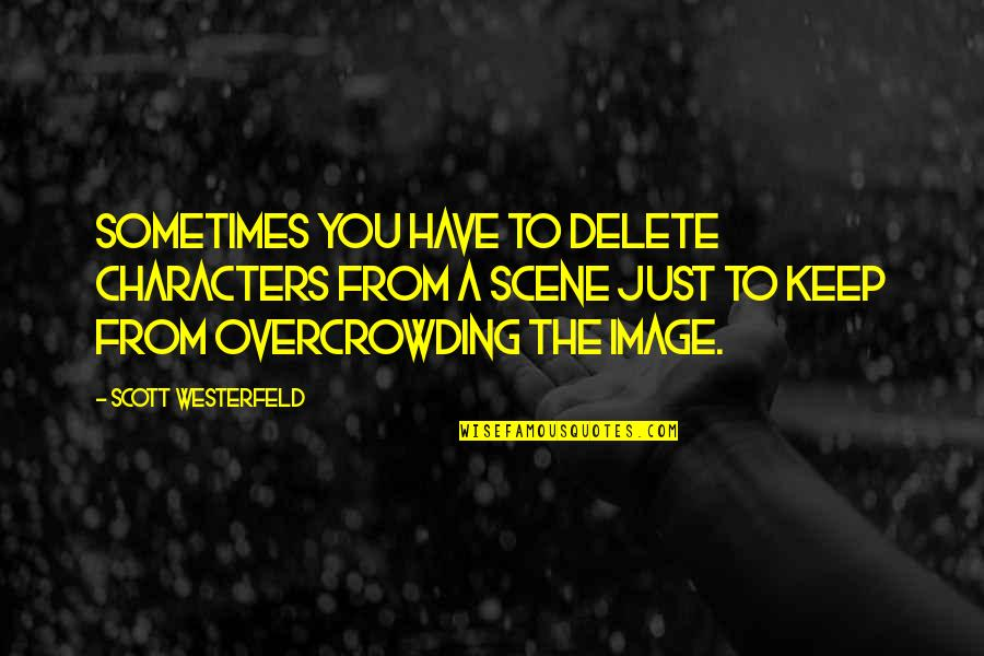 Delete Quotes By Scott Westerfeld: Sometimes you have to delete characters from a