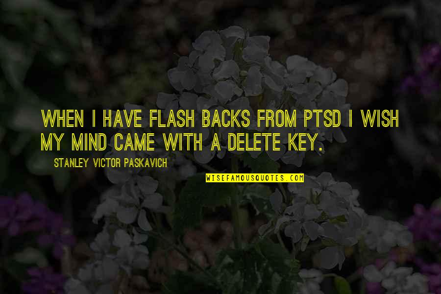 Delete Quotes By Stanley Victor Paskavich: When I have flash backs from PTSD I