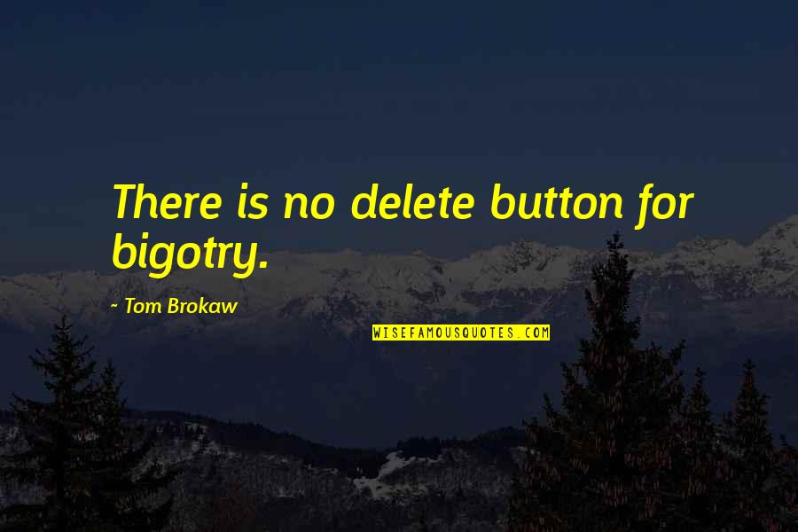 Delete Quotes By Tom Brokaw: There is no delete button for bigotry.