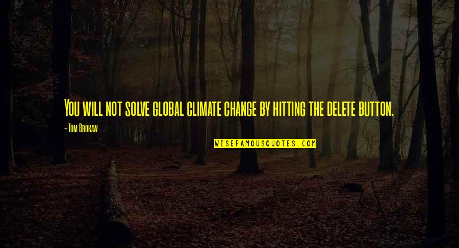 Delete Quotes By Tom Brokaw: You will not solve global climate change by
