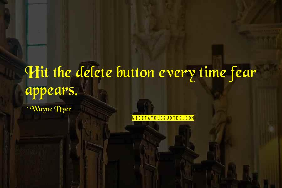 Delete Quotes By Wayne Dyer: Hit the delete button every time fear appears.