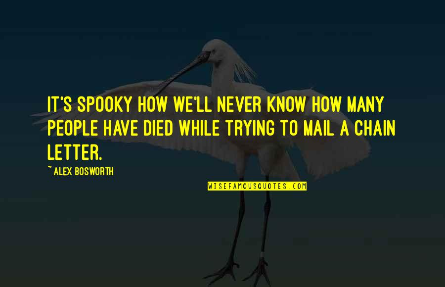 Deleterious Quotes By Alex Bosworth: It's spooky how we'll never know how many
