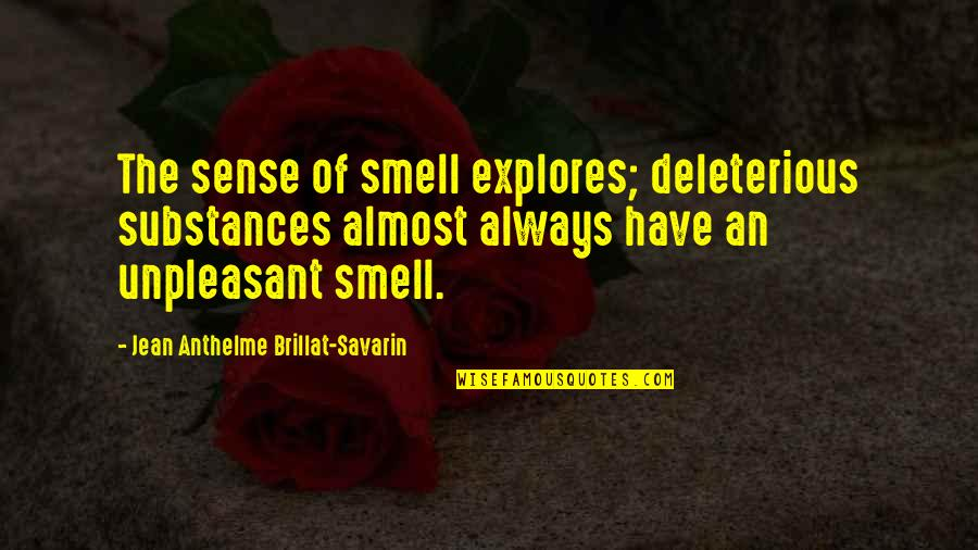Deleterious Quotes By Jean Anthelme Brillat-Savarin: The sense of smell explores; deleterious substances almost