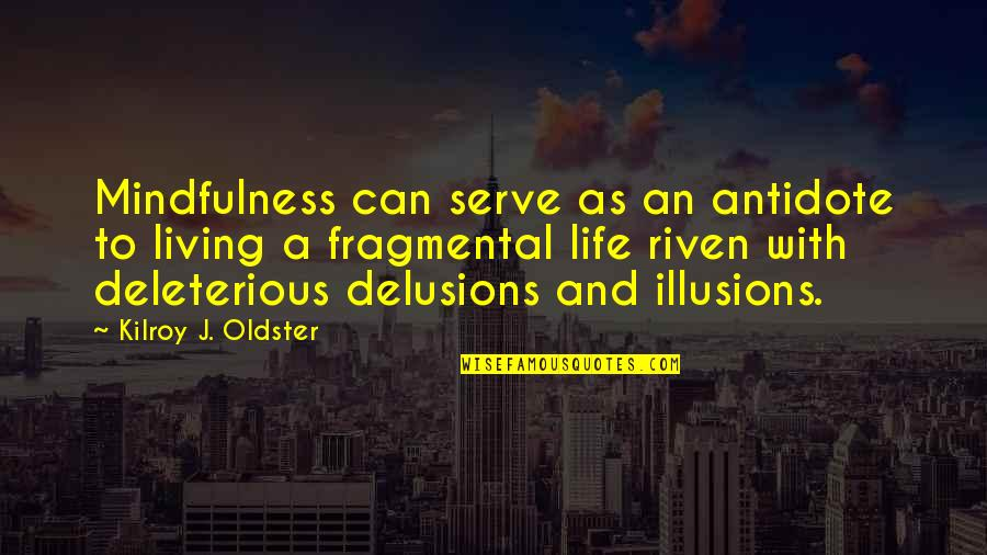 Deleterious Quotes By Kilroy J. Oldster: Mindfulness can serve as an antidote to living