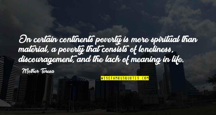 Deleterious Quotes By Mother Teresa: On certain continents poverty is more spiritual than
