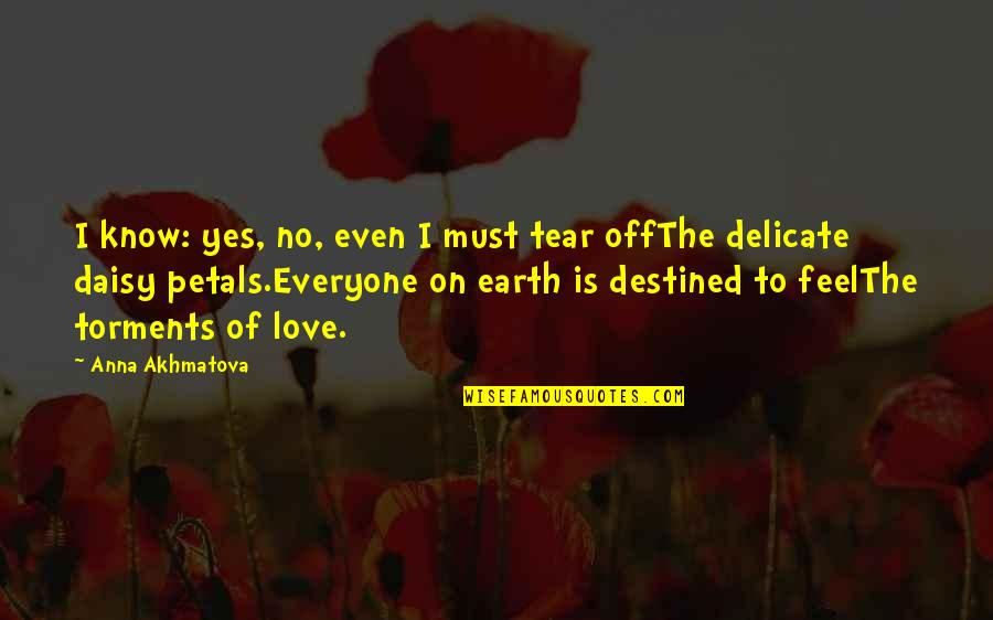 Delicate Love Quotes By Anna Akhmatova: I know: yes, no, even I must tear