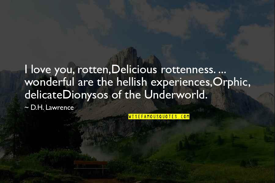 Delicate Love Quotes By D.H. Lawrence: I love you, rotten,Delicious rottenness. ... wonderful are