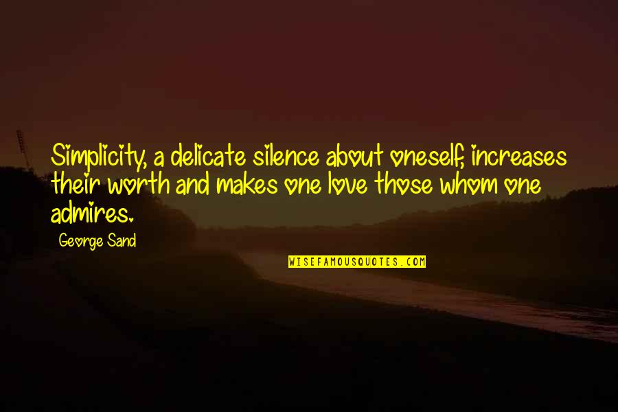 Delicate Love Quotes By George Sand: Simplicity, a delicate silence about oneself, increases their
