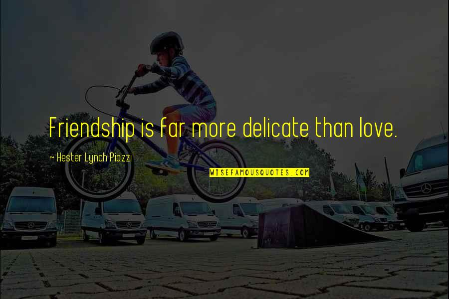 Delicate Love Quotes By Hester Lynch Piozzi: Friendship is far more delicate than love.