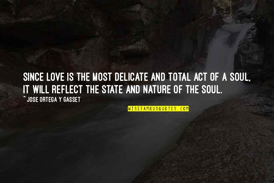 Delicate Love Quotes By Jose Ortega Y Gasset: Since love is the most delicate and total