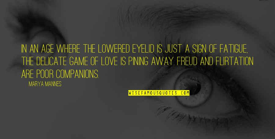Delicate Love Quotes By Marya Mannes: In an age where the lowered eyelid is