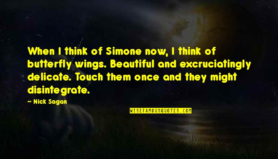Delicate Love Quotes By Nick Sagan: When I think of Simone now, I think