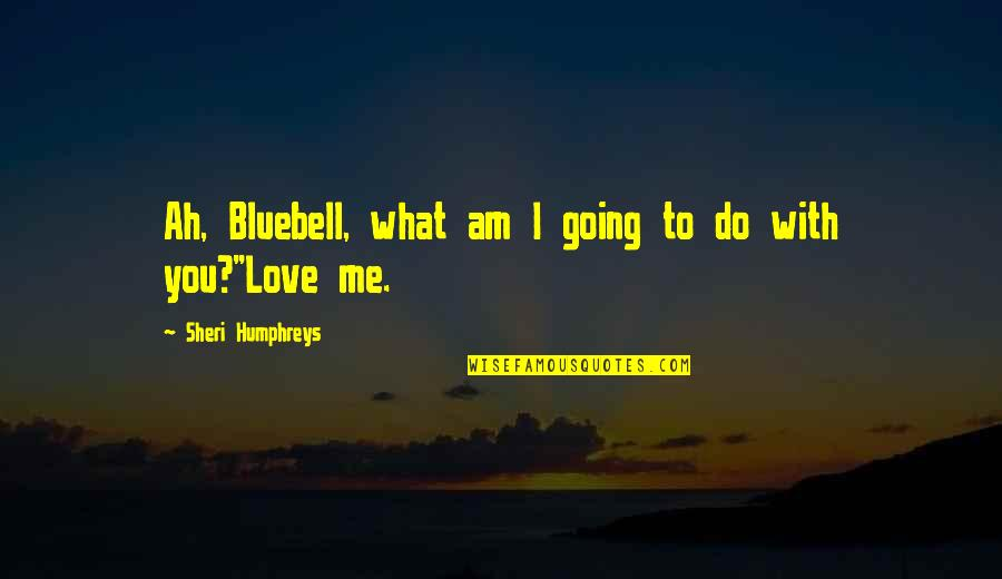Delicate Love Quotes By Sheri Humphreys: Ah, Bluebell, what am I going to do