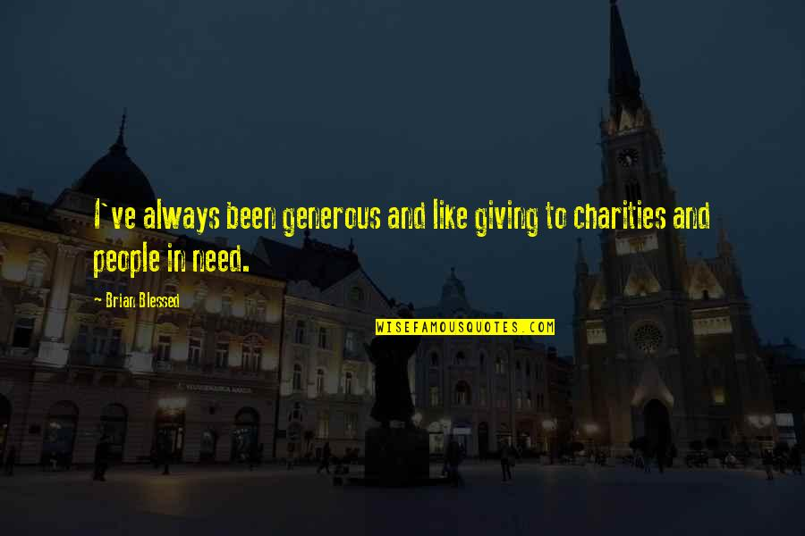 Delicti Quotes By Brian Blessed: I've always been generous and like giving to