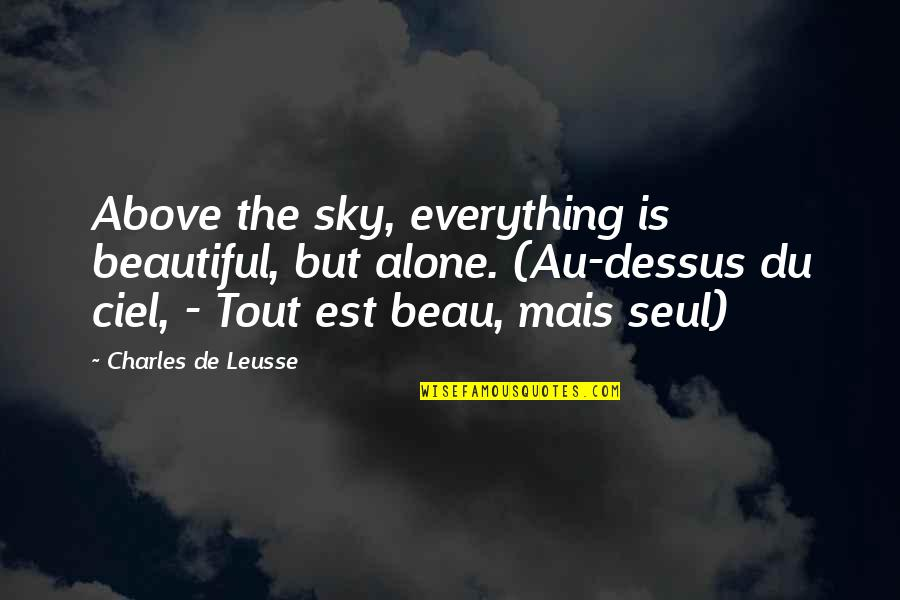 Delicti Quotes By Charles De Leusse: Above the sky, everything is beautiful, but alone.