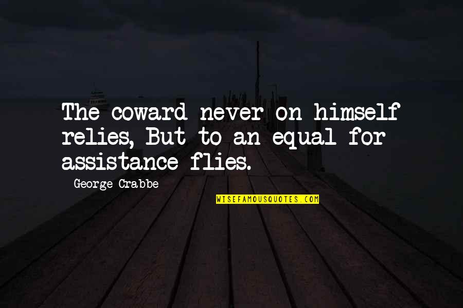 Delicti Quotes By George Crabbe: The coward never on himself relies, But to