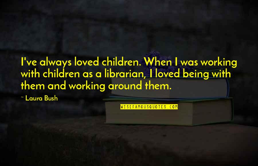 Delicti Quotes By Laura Bush: I've always loved children. When I was working