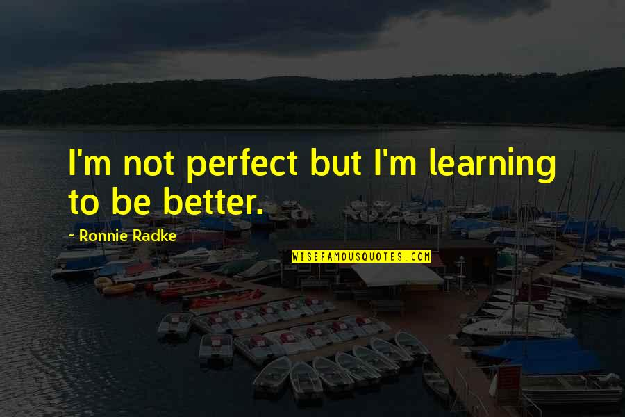 Delicti Quotes By Ronnie Radke: I'm not perfect but I'm learning to be