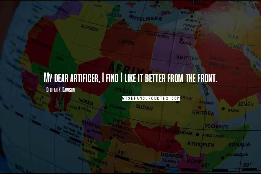 Delilah S. Dawson quotes: My dear artificer, I find I like it better from the front.