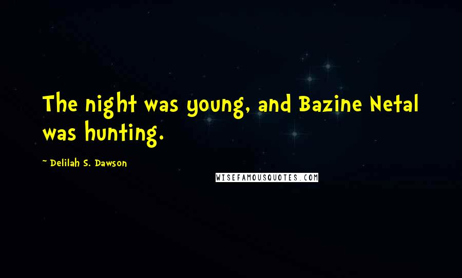 Delilah S. Dawson quotes: The night was young, and Bazine Netal was hunting.