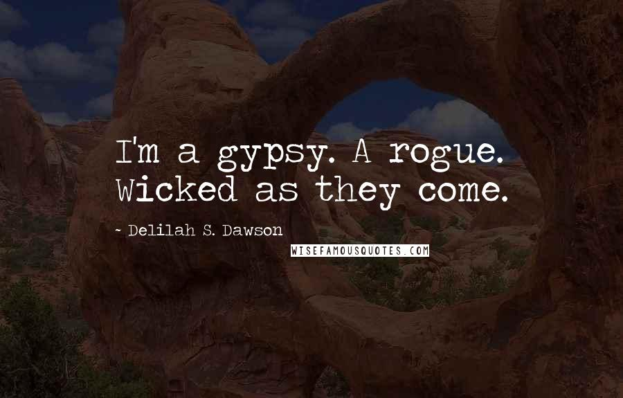 Delilah S. Dawson quotes: I'm a gypsy. A rogue. Wicked as they come.