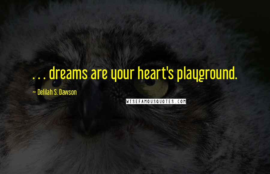 Delilah S. Dawson quotes: . . . dreams are your heart's playground.