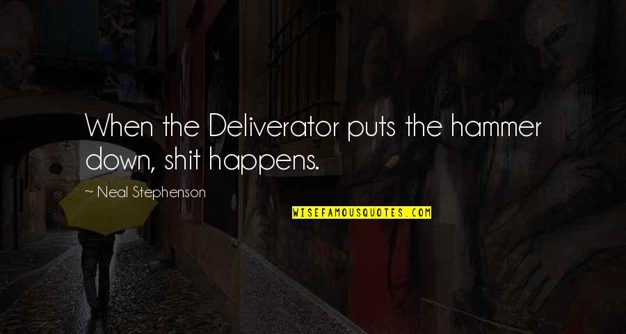 Deliverator's Quotes By Neal Stephenson: When the Deliverator puts the hammer down, shit