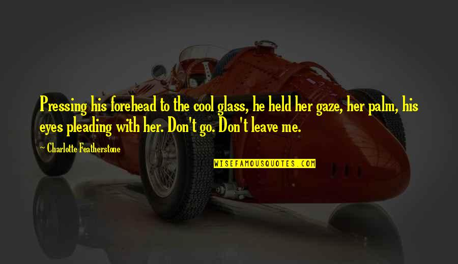 Delivering Milo Memorable Quotes By Charlotte Featherstone: Pressing his forehead to the cool glass, he