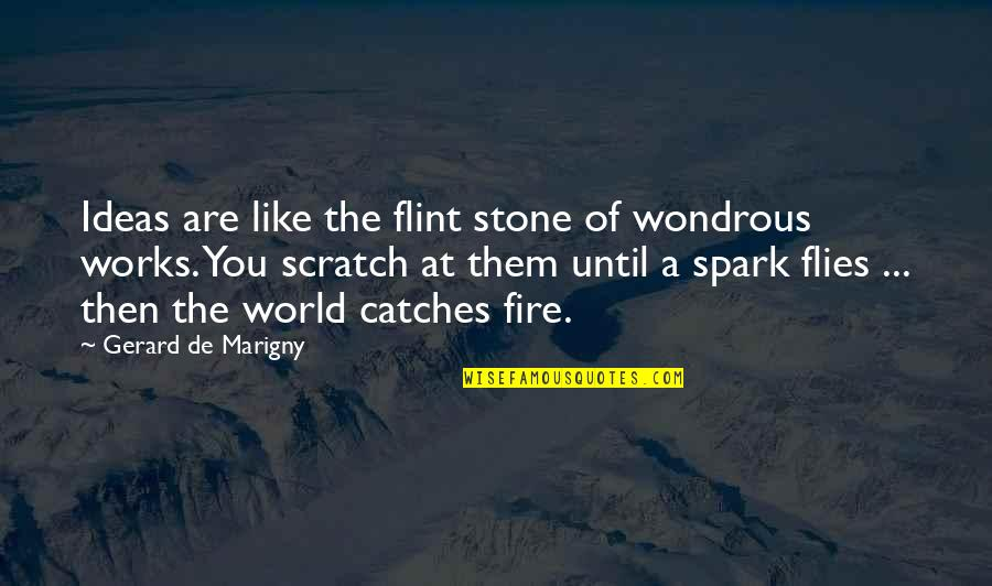 Delivering Milo Memorable Quotes By Gerard De Marigny: Ideas are like the flint stone of wondrous