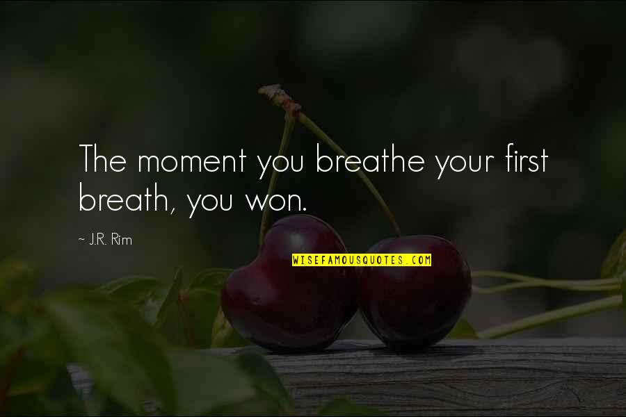 Delivering Milo Memorable Quotes By J.R. Rim: The moment you breathe your first breath, you