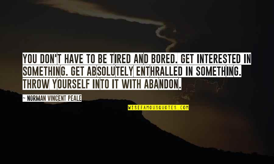 Delivering Milo Memorable Quotes By Norman Vincent Peale: You don't have to be tired and bored.