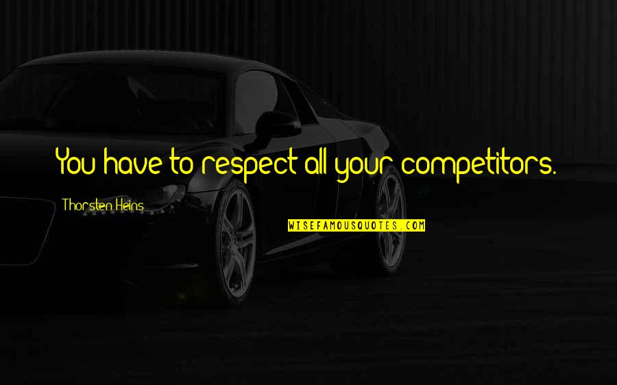 Delivering Milo Memorable Quotes By Thorsten Heins: You have to respect all your competitors.